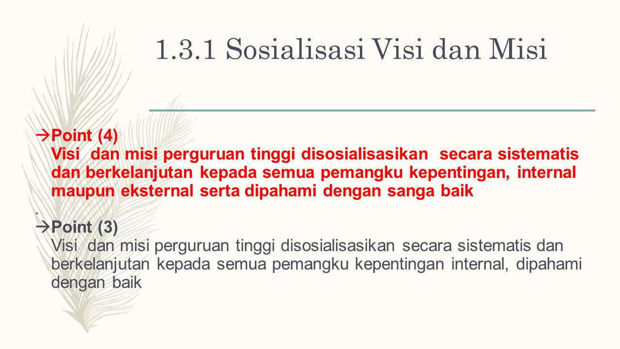 1.3.1 Sosialisasi Visi dan Misi  Point (4) Visi dan misi perguruan tinggi disosialisasikan secara sistematis dan berkelanjutan kepada semua pemangku kepentingan, internal maupun eksternal serta dipahami dengan sanga baik.