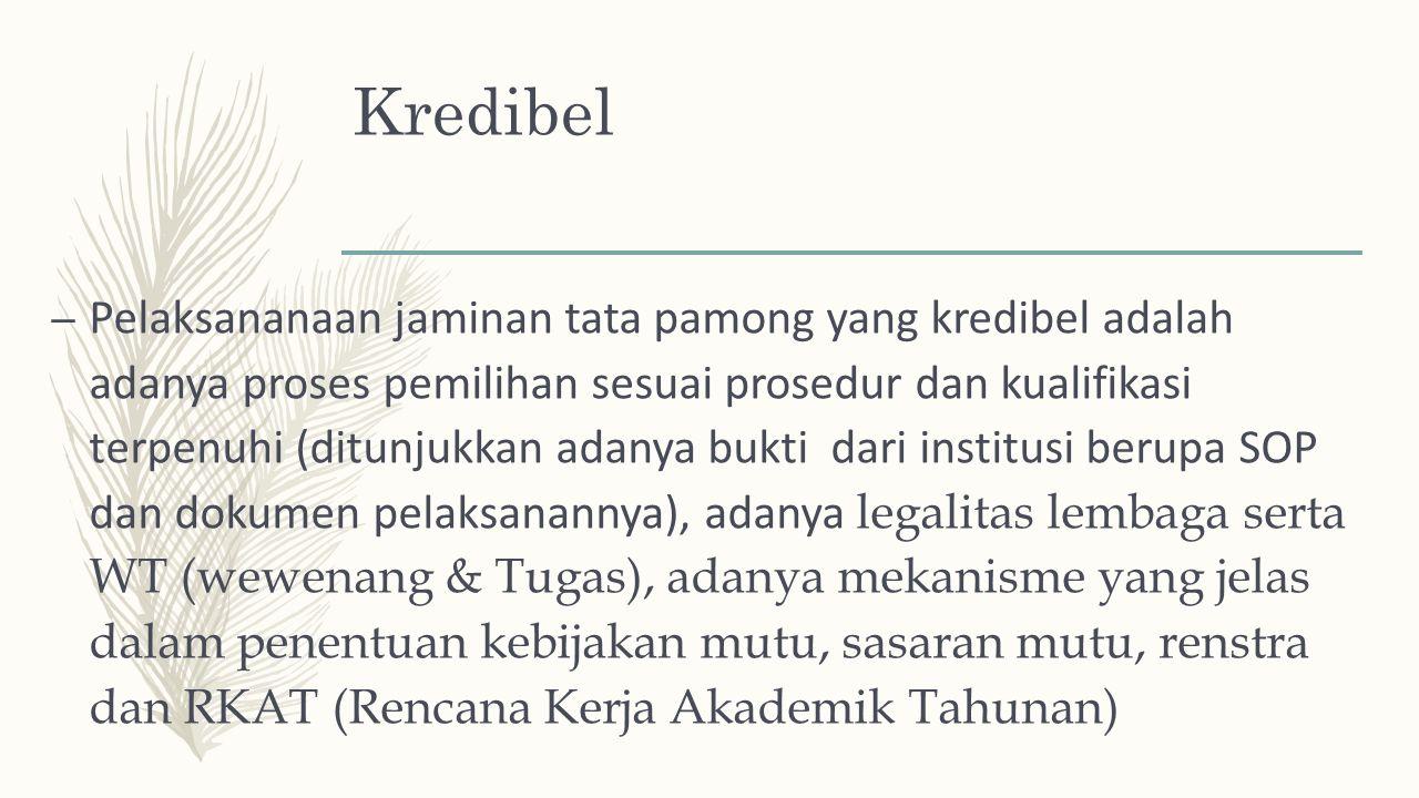Kredibel – Pelaksananaan jaminan tata pamong yang kredibel adalah adanya proses pemilihan sesuai prosedur dan kualifikasi terpenuhi (ditunjukkan adany