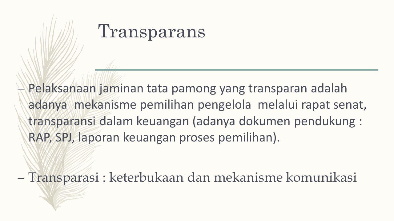 Transparans – Pelaksanaan jaminan tata pamong yang transparan adalah adanya mekanisme pemilihan pengelola melalui rapat senat, transparansi dalam keuangan (adanya dokumen pendukung : RAP, SPJ, laporan keuangan proses pemilihan).