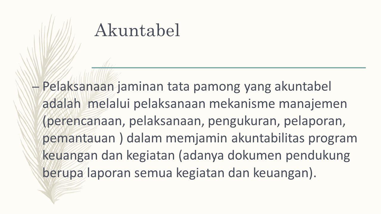 Akuntabel – Pelaksanaan jaminan tata pamong yang akuntabel adalah melalui pelaksanaan mekanisme manajemen (perencanaan, pelaksanaan, pengukuran, pelap