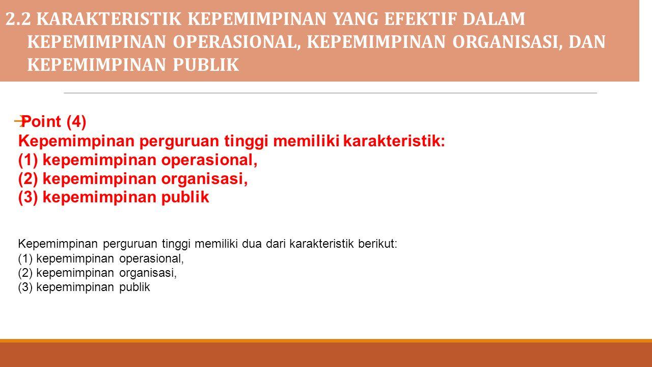 2.2 KARAKTERISTIK KEPEMIMPINAN YANG EFEKTIF DALAM KEPEMIMPINAN OPERASIONAL, KEPEMIMPINAN ORGANISASI, DAN KEPEMIMPINAN PUBLIK  Point (4) Kepemimpinan