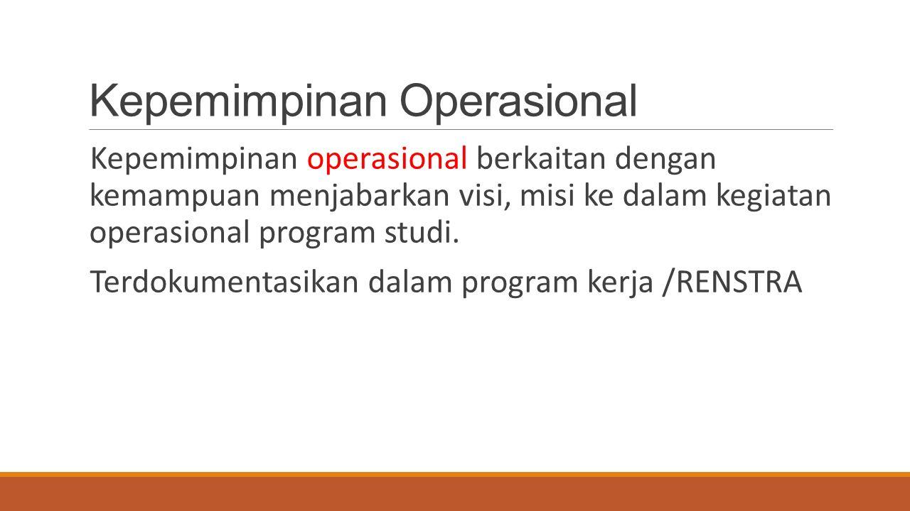 Kepemimpinan Operasional Kepemimpinan operasional berkaitan dengan kemampuan menjabarkan visi, misi ke dalam kegiatan operasional program studi. Terdo