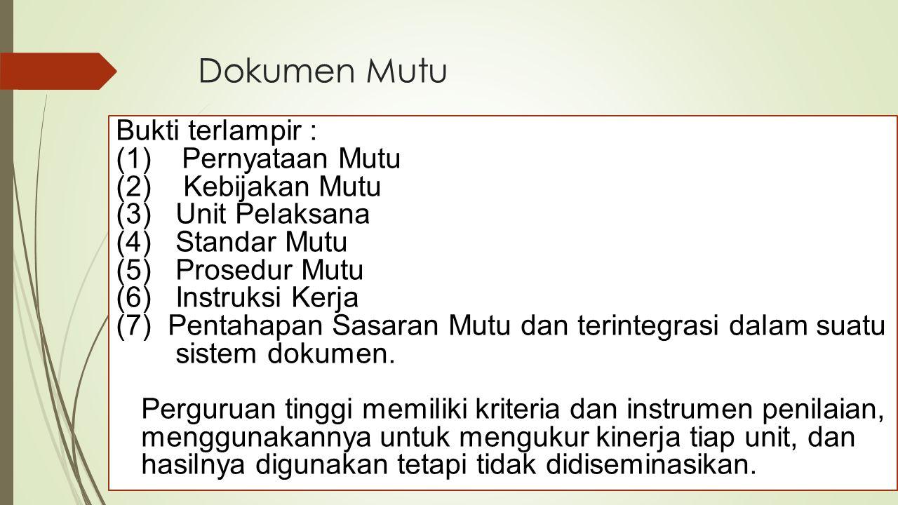 Dokumen Mutu Bukti terlampir : (1)Pernyataan Mutu (2) Kebijakan Mutu (3)Unit Pelaksana (4)Standar Mutu (5)Prosedur Mutu (6)Instruksi Kerja (7) Pentahapan Sasaran Mutu dan terintegrasi dalam suatu sistem dokumen.
