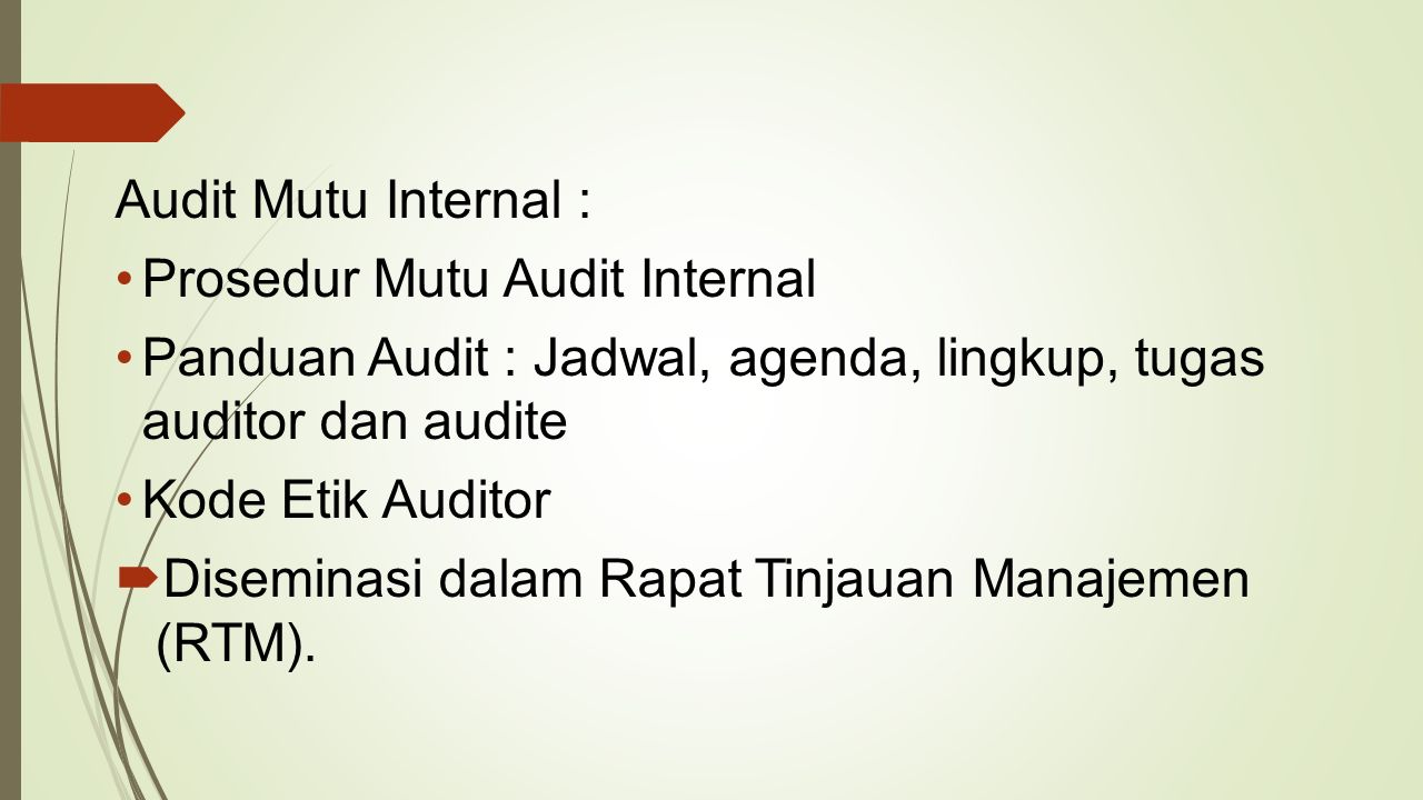 Audit Mutu Internal : Prosedur Mutu Audit Internal Panduan Audit : Jadwal, agenda, lingkup, tugas auditor dan audite Kode Etik Auditor  Diseminasi dalam Rapat Tinjauan Manajemen (RTM).