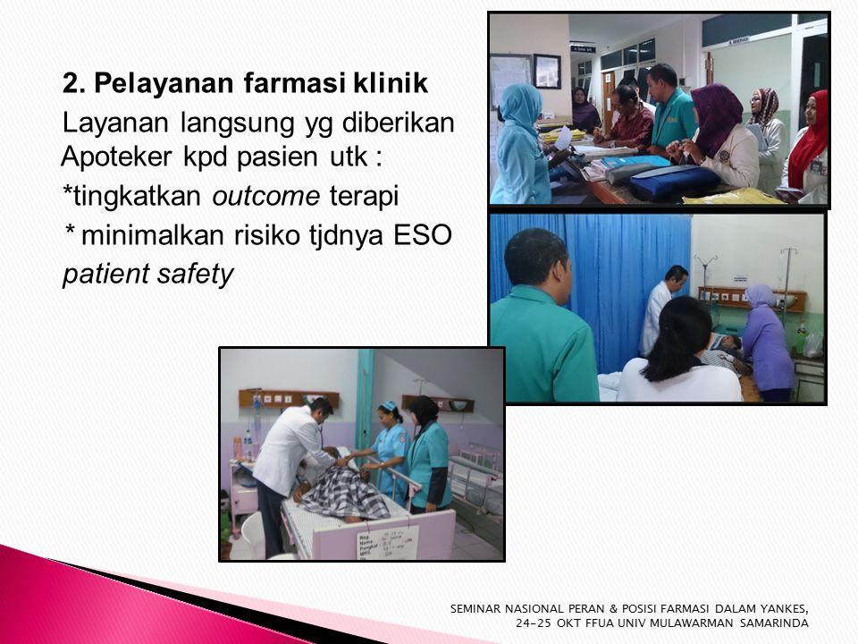 2. Pelayanan farmasi klinik Layanan langsung yg diberikan Apoteker kpd pasien utk : *tingkatkan outcome terapi * minimalkan risiko tjdnya ESO patient