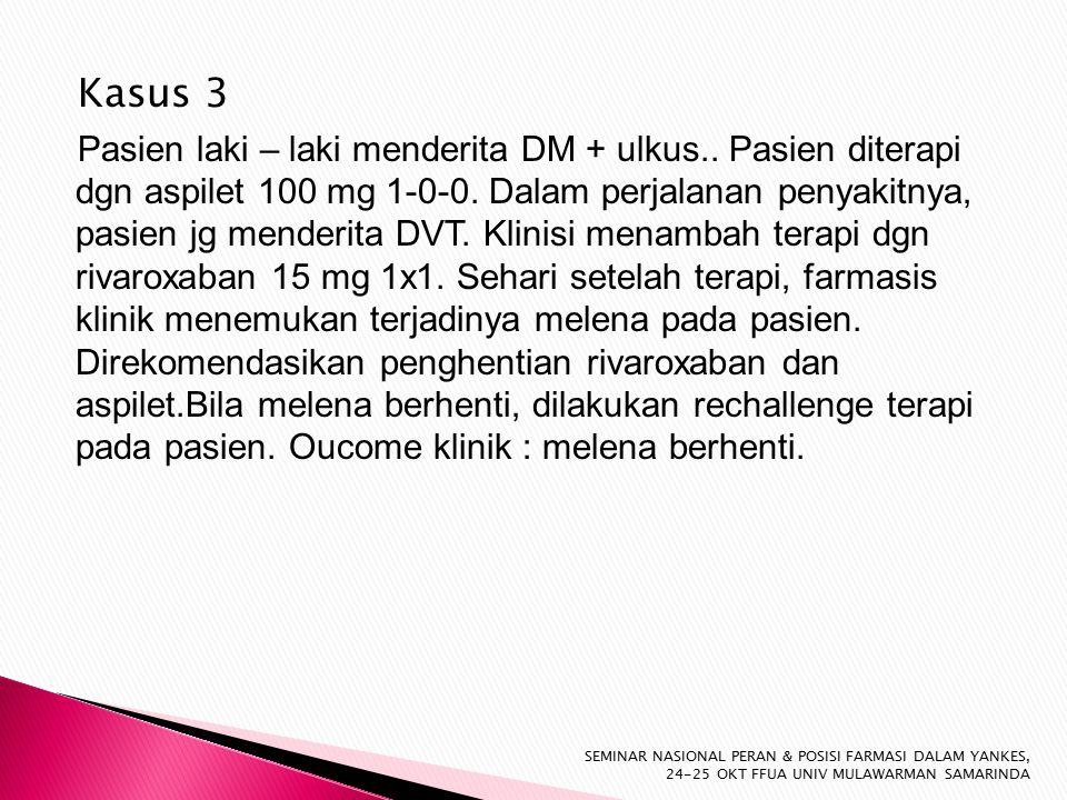 Kasus 3 Pasien laki – laki menderita DM + ulkus.. Pasien diterapi dgn aspilet 100 mg 1-0-0.