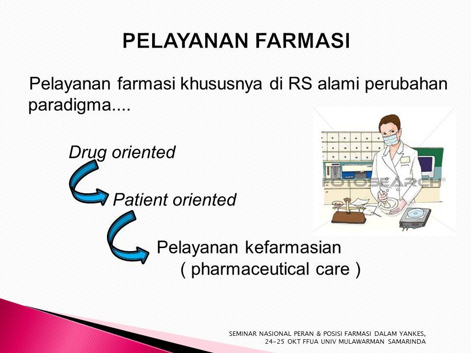 Pelayanan farmasi khususnya di RS alami perubahan paradigma....