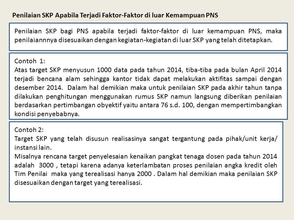 Penilaian SKP Apabila Terjadi Faktor-Faktor di luar Kemampuan PNS Penilaian SKP bagi PNS apabila terjadi faktor-faktor di luar kemampuan PNS, maka penilaiannnya disesuaikan dengan kegiatan-kegiatan di luar SKP yang telah ditetapkan.