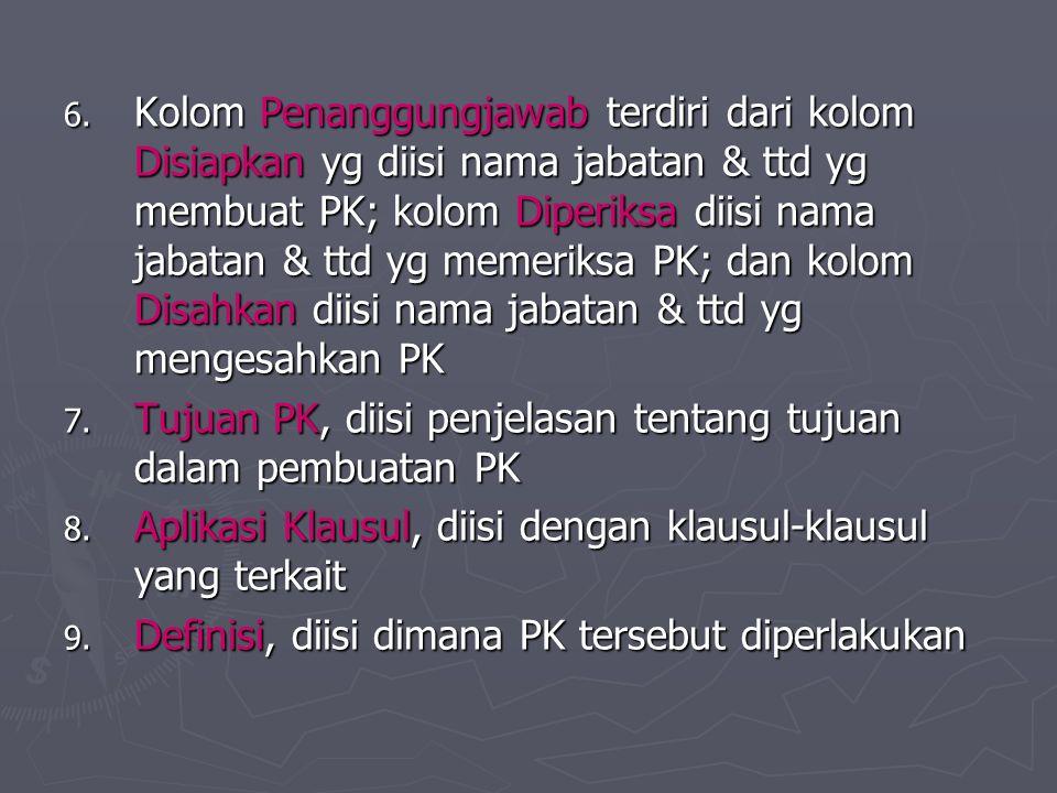 6. Kolom Penanggungjawab terdiri dari kolom Disiapkan yg diisi nama jabatan & ttd yg membuat PK; kolom Diperiksa diisi nama jabatan & ttd yg memeriksa