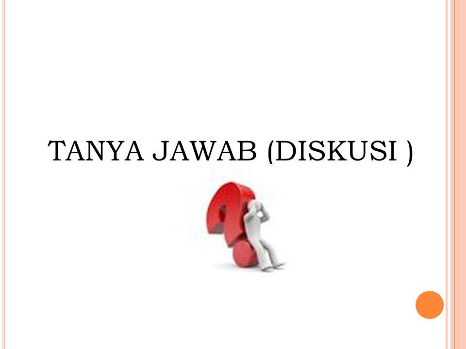 TANYA JAWAB (DISKUSI )