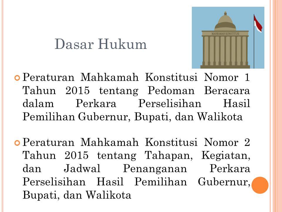 Dasar Hukum Peraturan Mahkamah Konstitusi Nomor 1 Tahun 2015 tentang Pedoman Beracara dalam Perkara Perselisihan Hasil Pemilihan Gubernur, Bupati, dan Walikota Peraturan Mahkamah Konstitusi Nomor 2 Tahun 2015 tentang Tahapan, Kegiatan, dan Jadwal Penanganan Perkara Perselisihan Hasil Pemilihan Gubernur, Bupati, dan Walikota