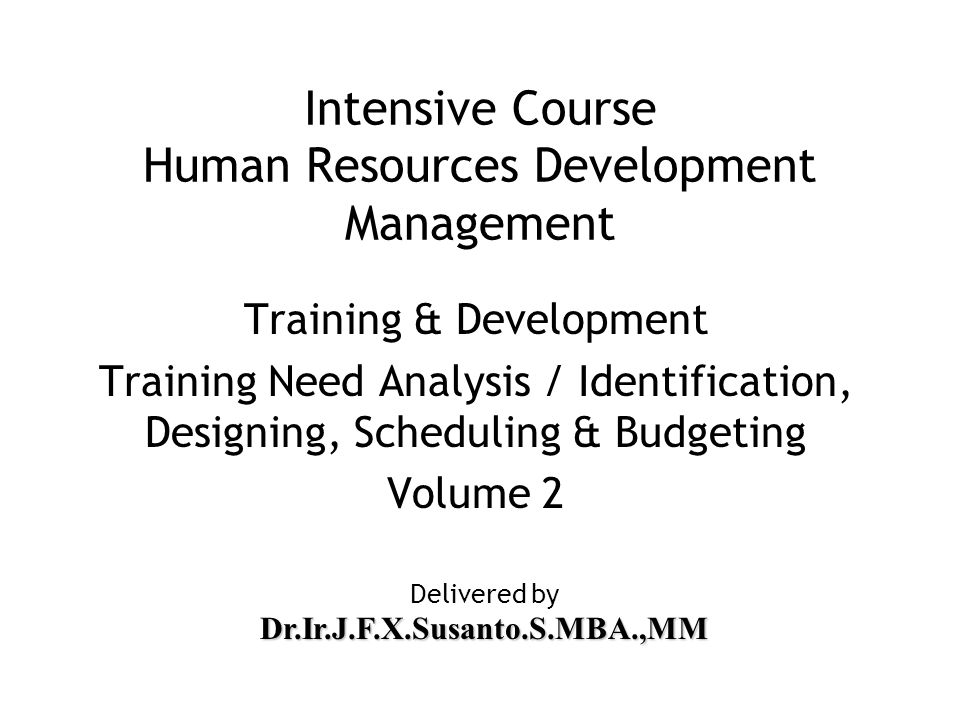 Intensive Course Human Resources Development Management Training & Development Training Need Analysis / Identification, Designing, Scheduling & Budget