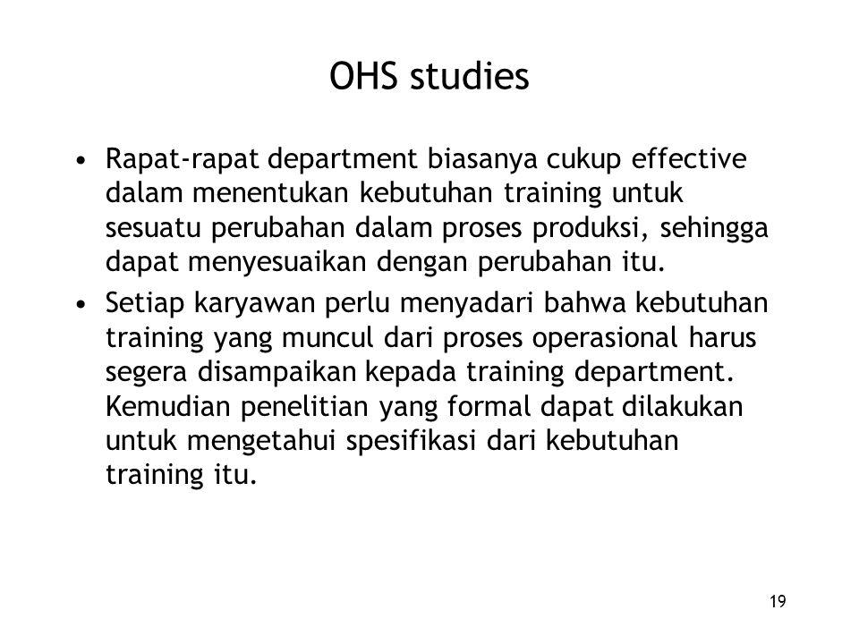 19 OHS studies Rapat-rapat department biasanya cukup effective dalam menentukan kebutuhan training untuk sesuatu perubahan dalam proses produksi, sehingga dapat menyesuaikan dengan perubahan itu.