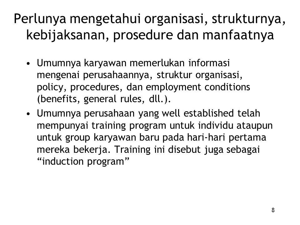 9 Butuhnya mengetahui department, kebijaksanaan dan personilnya Kebutuhan ini adalah bagi individu karyawan agar mereka mengetahui ketentuan yang berlaku di departmentnya serta mengenai working conditions.