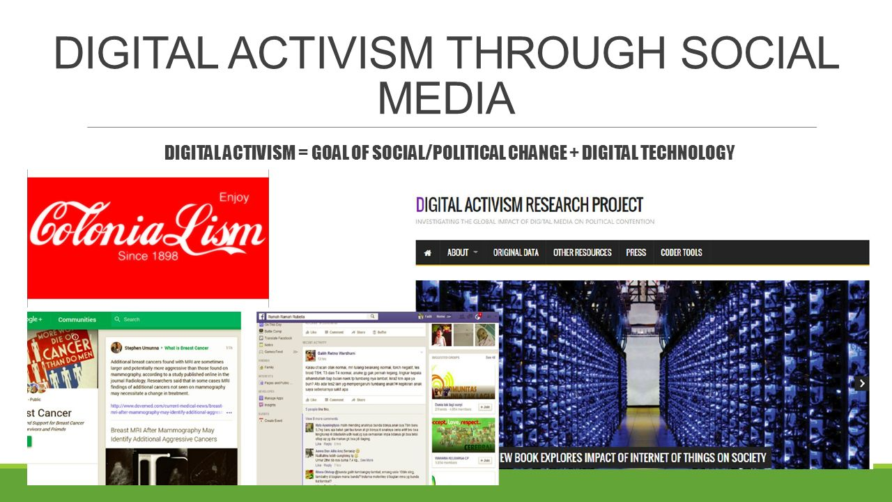 DIGITAL ACTIVISM THROUGH SOCIAL MEDIA DIGITAL ACTIVISM = GOAL OF SOCIAL/POLITICAL CHANGE + DIGITAL TECHNOLOGY