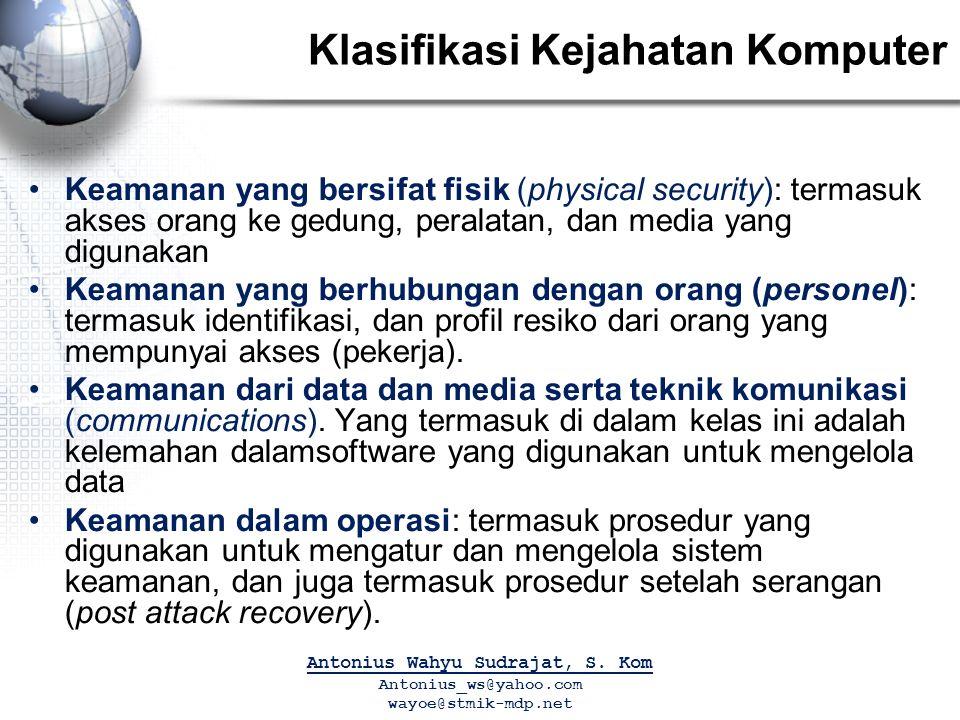 Klasifikasi Kejahatan Komputer Keamanan yang bersifat fisik (physical security): termasuk akses orang ke gedung, peralatan, dan media yang digunakan Keamanan yang berhubungan dengan orang (personel): termasuk identifikasi, dan profil resiko dari orang yang mempunyai akses (pekerja).