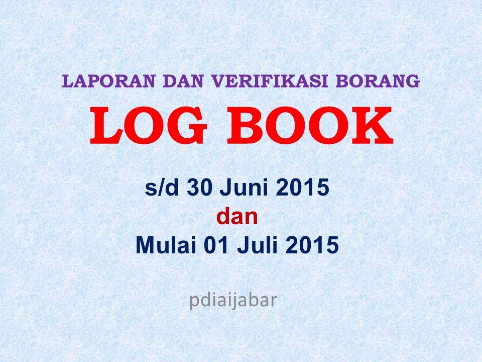 LAPORAN DAN VERIFIKASI BORANG LOG BOOK pdiaijabar s/d 30 Juni 2015 dan Mulai 01 Juli 2015