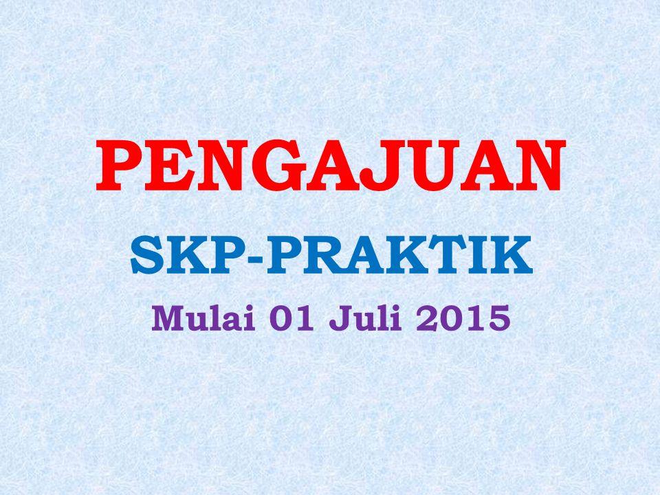 PENGAJUAN SKP-PRAKTIK Mulai 01 Juli 2015