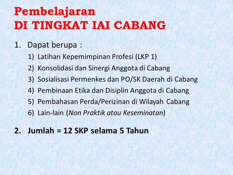 Pembelajaran DI TINGKAT IAI CABANG 1.Dapat berupa : 1)Latihan Kepemimpinan Profesi (LKP 1) 2)Konsolidasi dan Sinergi Anggota di Cabang 3)Sosialisasi P