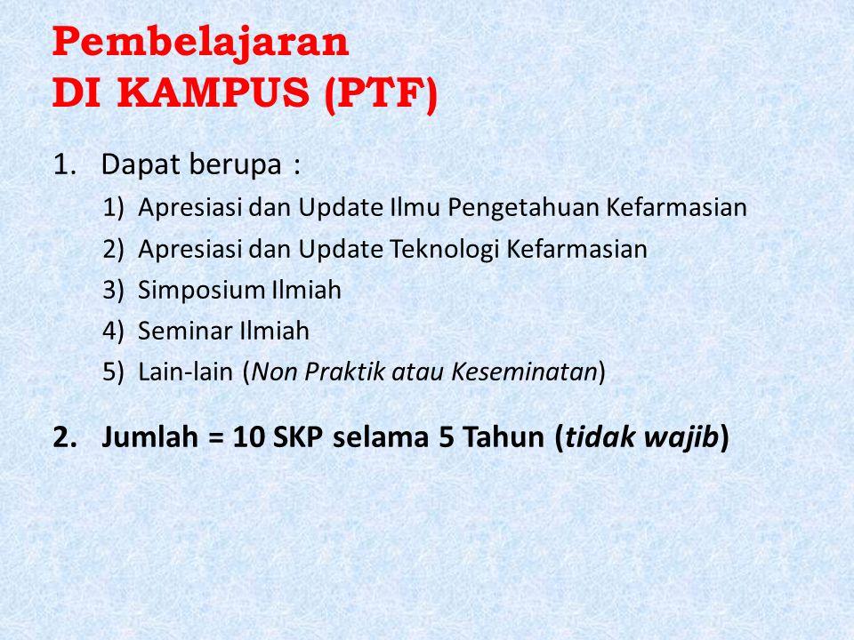 Pembelajaran DI KAMPUS (PTF) 1.Dapat berupa : 1)Apresiasi dan Update Ilmu Pengetahuan Kefarmasian 2)Apresiasi dan Update Teknologi Kefarmasian 3)Simpo