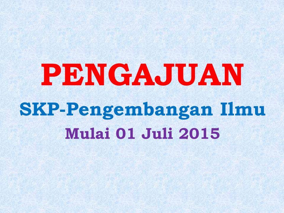PENGAJUAN SKP-Pengembangan Ilmu Mulai 01 Juli 2015