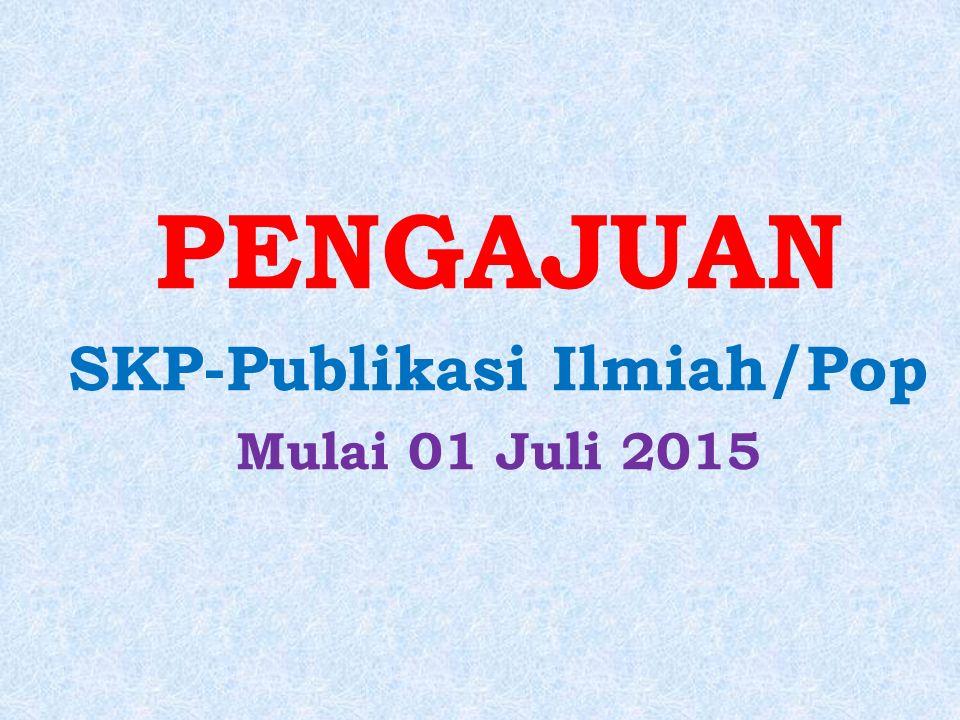 PENGAJUAN SKP-Publikasi Ilmiah/Pop Mulai 01 Juli 2015