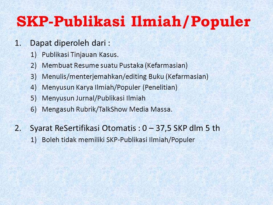 SKP-Publikasi Ilmiah/Populer 1.Dapat diperoleh dari : 1)Publikasi Tinjauan Kasus. 2)Membuat Resume suatu Pustaka (Kefarmasian) 3)Menulis/menterjemahka