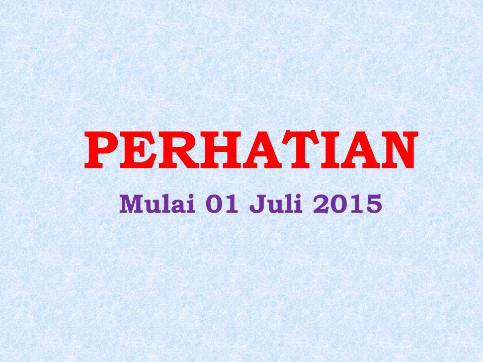 PERHATIAN Mulai 01 Juli 2015