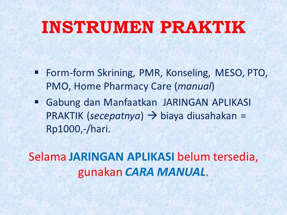 INSTRUMEN PRAKTIK  Form-form Skrining, PMR, Konseling, MESO, PTO, PMO, Home Pharmacy Care (manual)  Gabung dan Manfaatkan JARINGAN APLIKASI PRAKTIK