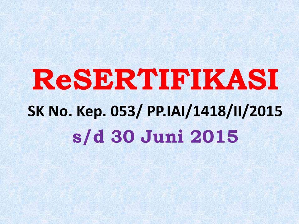 ReSERTIFIKASI SK No. Kep. 053/ PP.IAI/1418/II/2015 s/d 30 Juni 2015