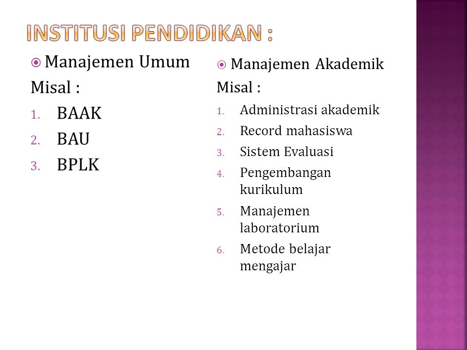  Manajemen Umum Misal : 1. BAAK 2. BAU 3. BPLK  Manajemen Akademik Misal : 1.