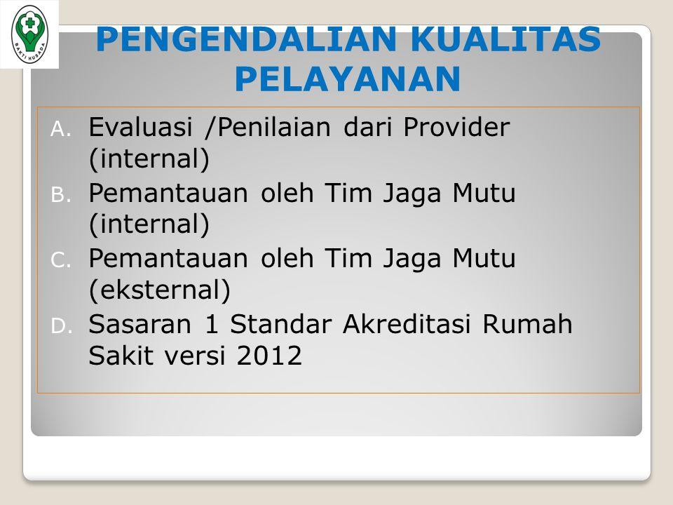 PENGENDALIAN KUALITAS PELAYANAN A. Evaluasi /Penilaian dari Provider (internal) B.
