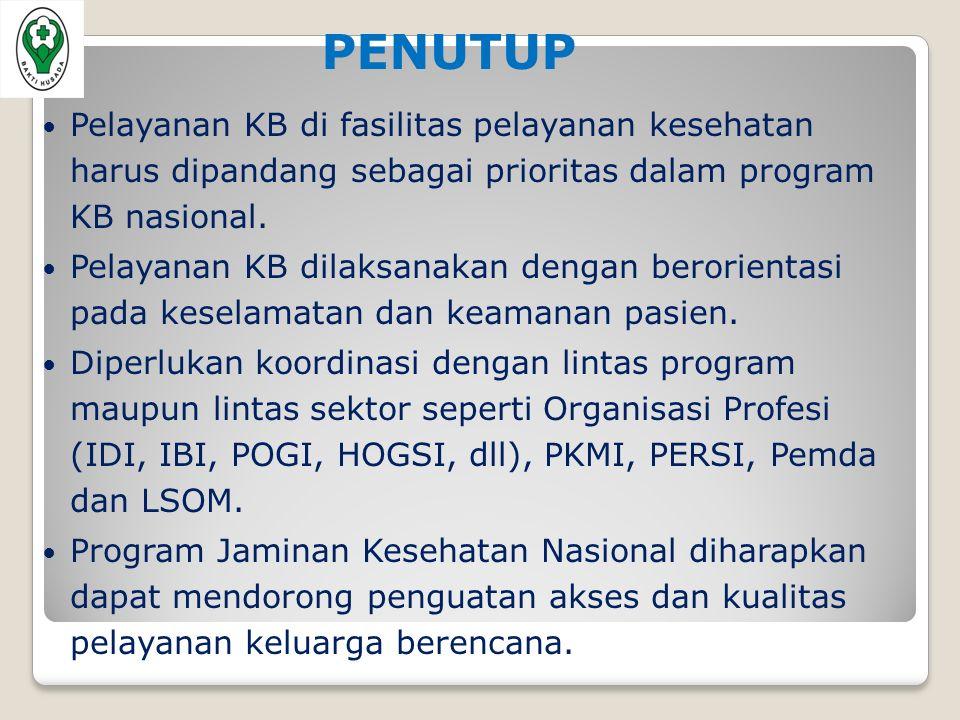 PENUTUP Pelayanan KB di fasilitas pelayanan kesehatan harus dipandang sebagai prioritas dalam program KB nasional.