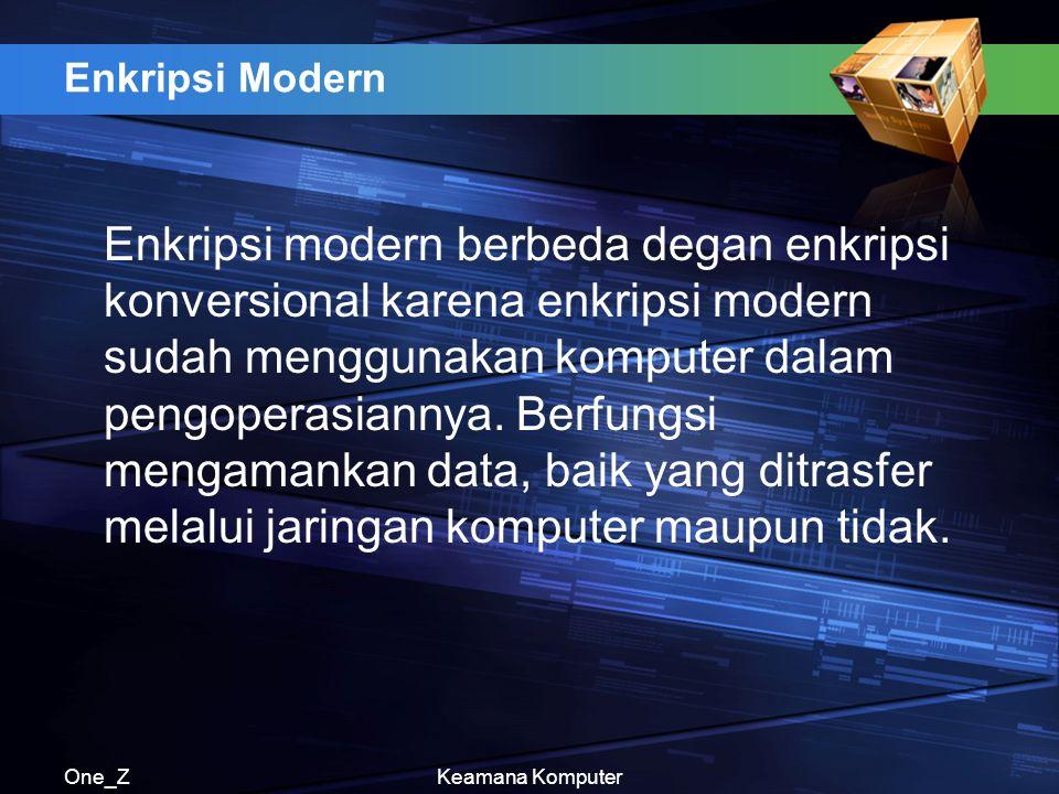 One_ZKeamana Komputer Enkripsi Modern Enkripsi modern berbeda degan enkripsi konversional karena enkripsi modern sudah menggunakan komputer dalam pengoperasiannya.