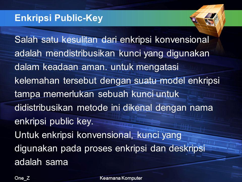 One_ZKeamana Komputer Enkripsi Public-Key Salah satu kesulitan dari enkripsi konvensional adalah mendistribusikan kunci yang digunakan dalam keadaan aman.
