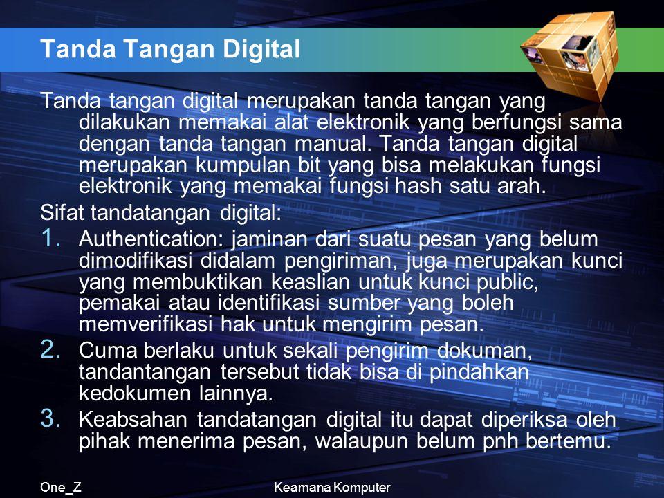 One_ZKeamana Komputer Tanda Tangan Digital Tanda tangan digital merupakan tanda tangan yang dilakukan memakai alat elektronik yang berfungsi sama dengan tanda tangan manual.
