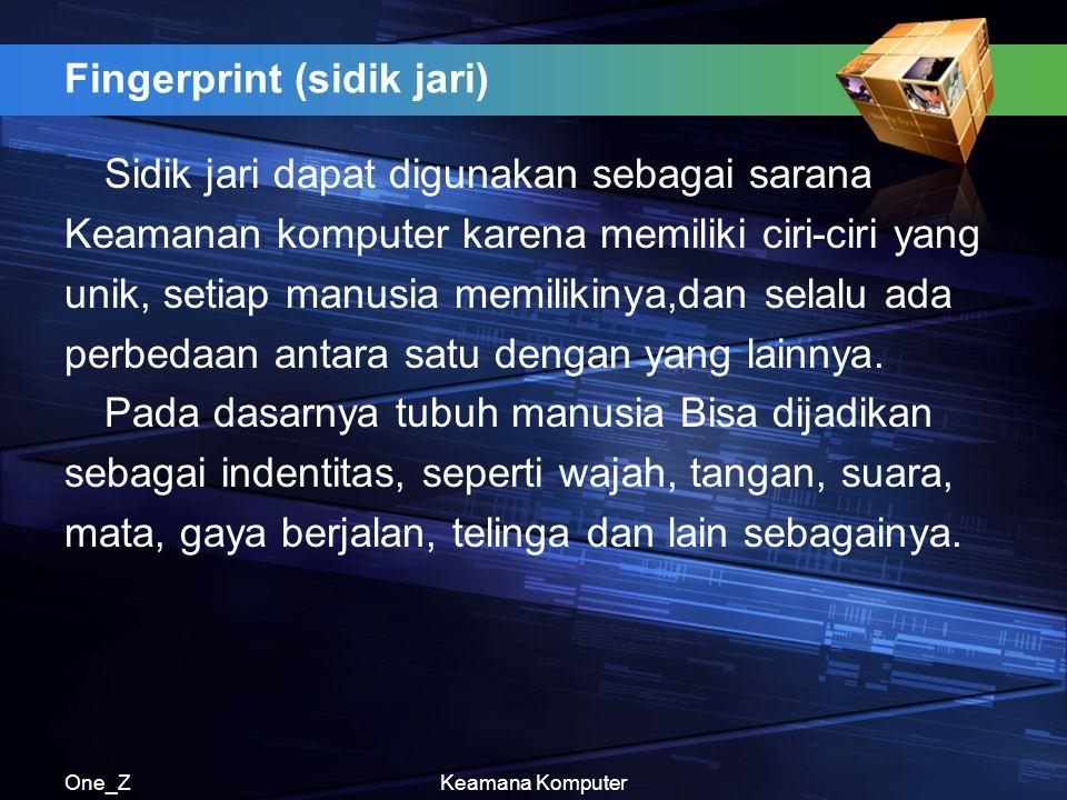 One_ZKeamana Komputer Fingerprint (sidik jari) Sidik jari dapat digunakan sebagai sarana Keamanan komputer karena memiliki ciri-ciri yang unik, setiap