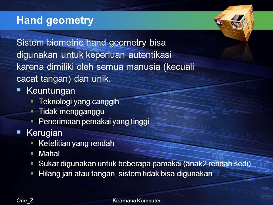 One_ZKeamana Komputer Hand geometry Sistem biometric hand geometry bisa digunakan untuk keperluan autentikasi karena dimiliki oleh semua manusia (kecuali cacat tangan) dan unik.