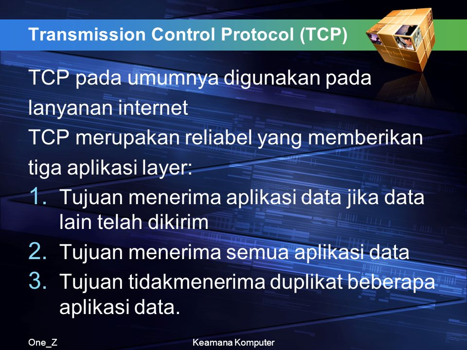 One_ZKeamana Komputer Transmission Control Protocol (TCP) TCP pada umumnya digunakan pada lanyanan internet TCP merupakan reliabel yang memberikan tig