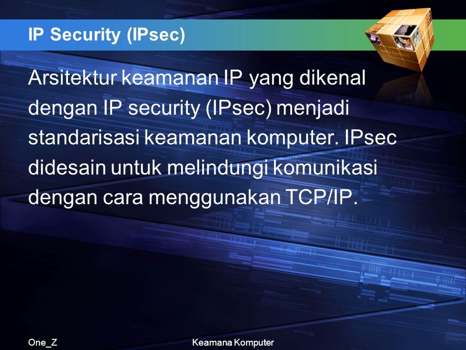 One_ZKeamana Komputer IP Security (IPsec) Arsitektur keamanan IP yang dikenal dengan IP security (IPsec) menjadi standarisasi keamanan komputer. IPsec