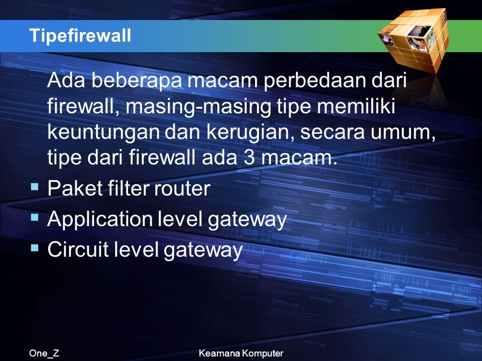 One_ZKeamana Komputer Tipefirewall Ada beberapa macam perbedaan dari firewall, masing-masing tipe memiliki keuntungan dan kerugian, secara umum, tipe dari firewall ada 3 macam.
