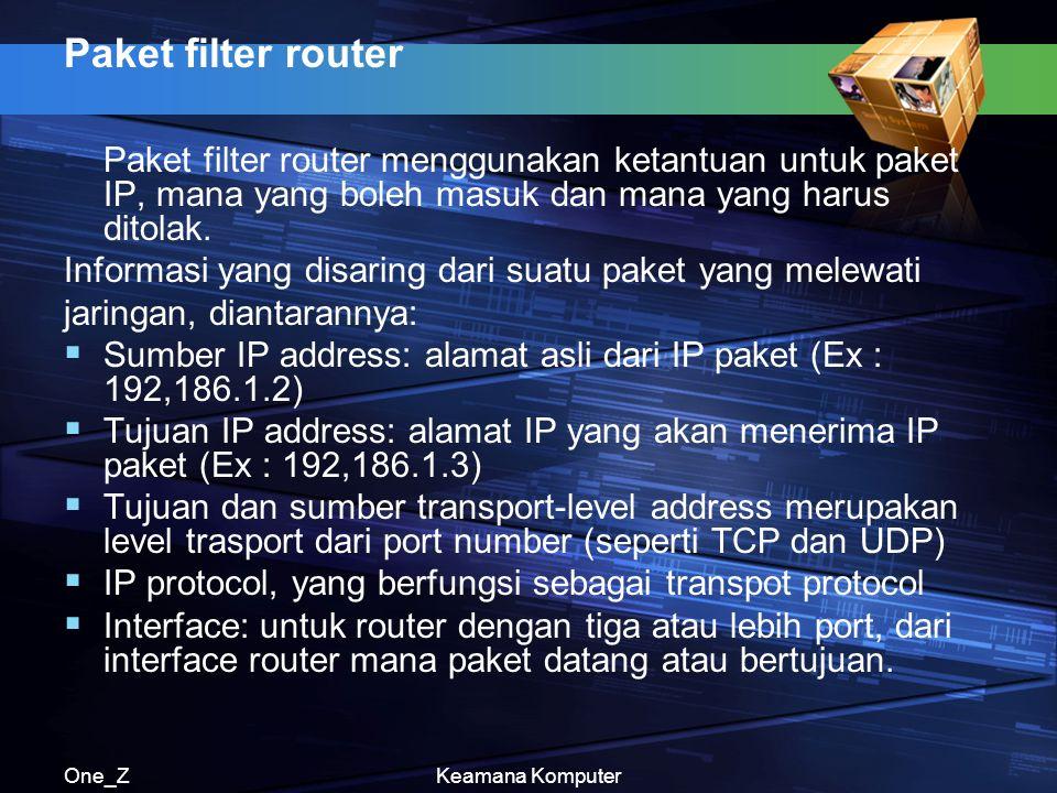 One_ZKeamana Komputer Paket filter router Paket filter router menggunakan ketantuan untuk paket IP, mana yang boleh masuk dan mana yang harus ditolak.