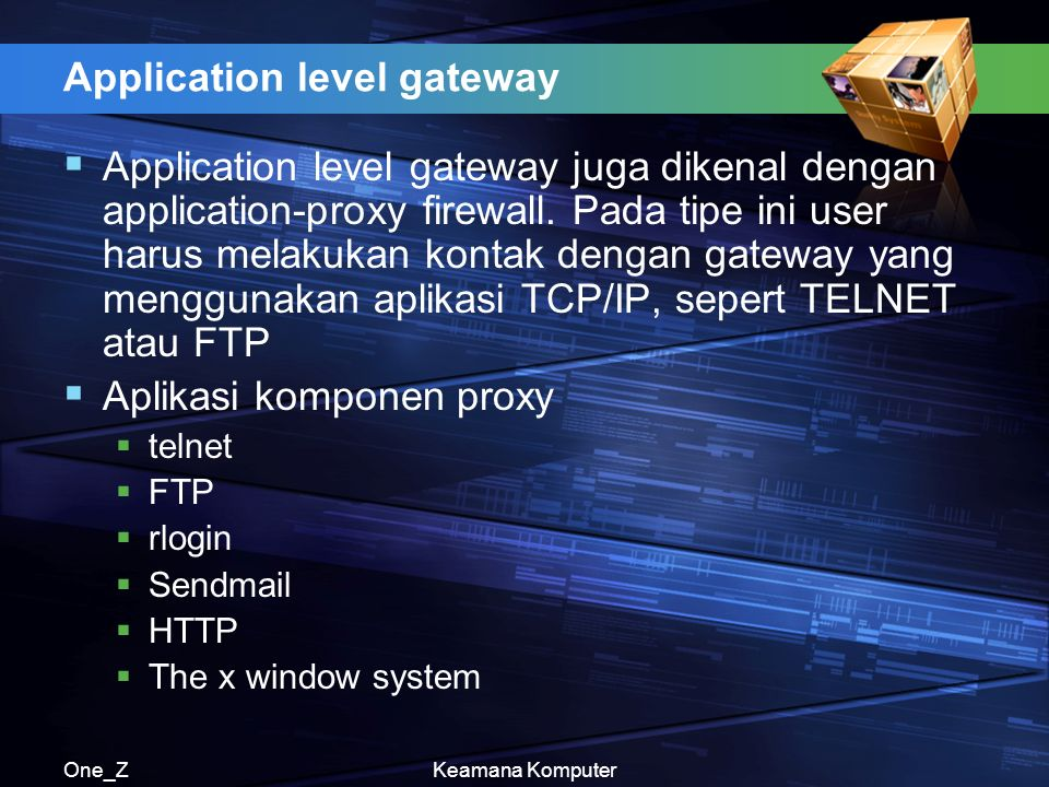 One_ZKeamana Komputer Application level gateway  Application level gateway juga dikenal dengan application-proxy firewall.