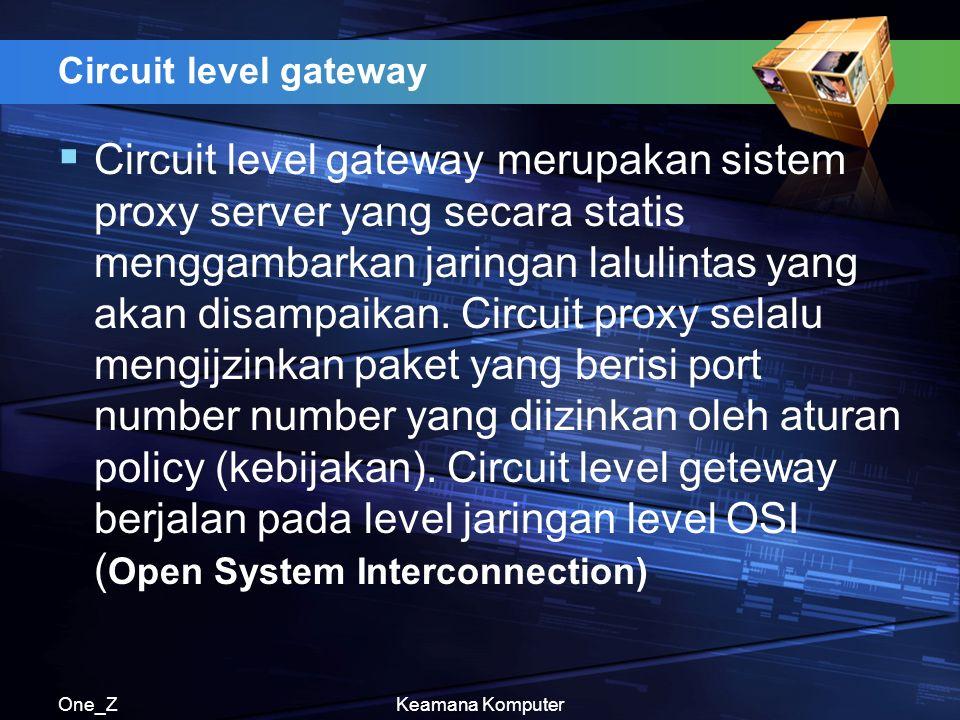 One_ZKeamana Komputer Circuit level gateway  Circuit level gateway merupakan sistem proxy server yang secara statis menggambarkan jaringan lalulintas yang akan disampaikan.