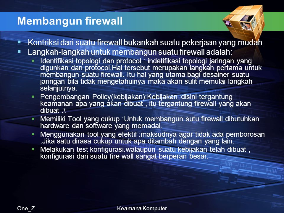 One_ZKeamana Komputer Membangun firewall  Kontriksi dari suatu firewall bukankah suatu pekerjaan yang mudah.  Langkah-langkah untuk membangun suatu