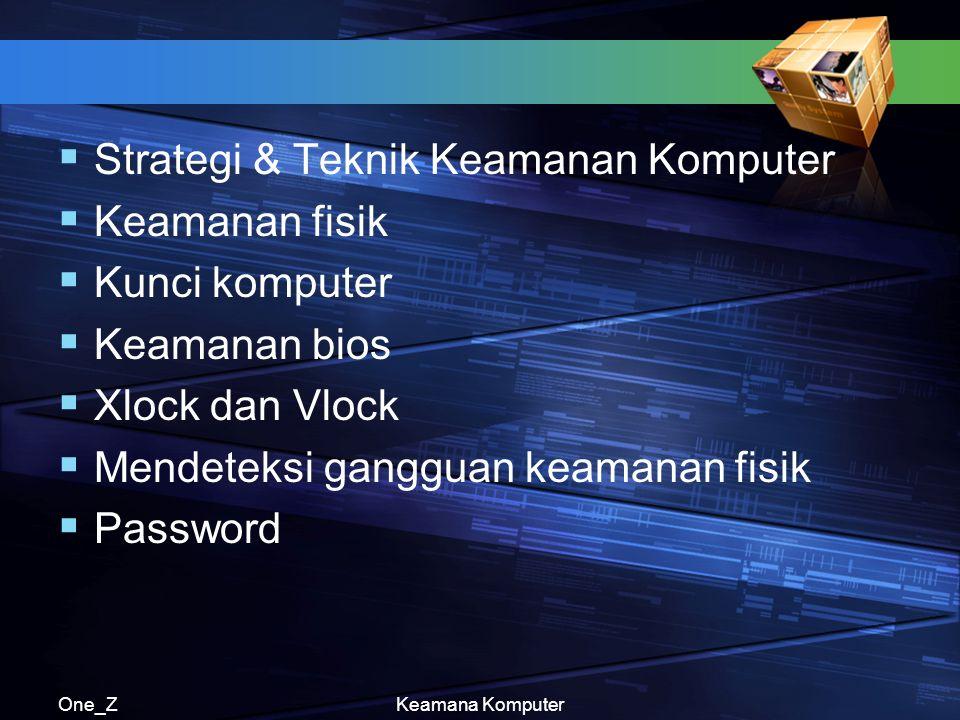 One_ZKeamana Komputer  Strategi & Teknik Keamanan Komputer  Keamanan fisik  Kunci komputer  Keamanan bios  Xlock dan Vlock  Mendeteksi gangguan keamanan fisik  Password