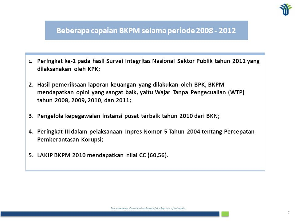 The Investment Coordinating Board of the Republic of Indonesia 7 Beberapa capaian BKPM selama periode 2008 - 2012 1.