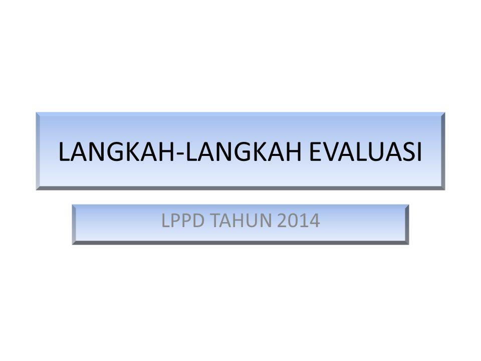 LANGKAH-LANGKAH EVALUASI LPPD TAHUN 2014