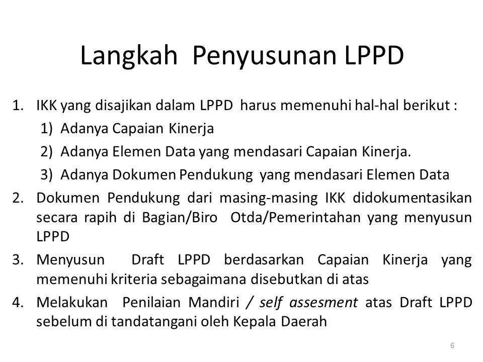 Langkah Penyusunan LPPD 1.IKK yang disajikan dalam LPPD harus memenuhi hal-hal berikut : 1)Adanya Capaian Kinerja 2)Adanya Elemen Data yang mendasari Capaian Kinerja.