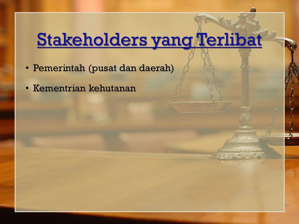 Stakeholders yang Terlibat Pemerintah (pusat dan daerah) Kementrian kehutanan
